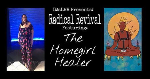 IMsLBB Presents RADICAL REVIVAL Featuring The Homegirl Healer