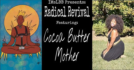 IMsLBB Presents RADICAL REVIVAL Featuring Cocoa Butter Mother
