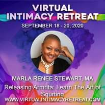 Image may contain: 1 person, text that says 'VIRTUAL INTIMACY RETREAT SEPTEMBER 18-20, 20, 2020 MARLA RENEE STEWART, MA Releasing Armrita: Learn The Art of Squrting WWW.VIRTUALINTIMACYRETREAT.COM'