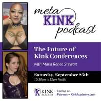 Image may contain: 2 people, text that says 'meta KINK podcast The Future of Kink Conferences with Marla Renee Stewart Saturday, September 26th 10:30am to 12pm Pacific KINK ACADEMY Find us on Patreon KinkAcademy.com'