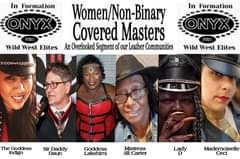 Image may contain: 6 people, text that says 'Formation ONYX Formation Wild West Elites Women/Non-Binary Covered Masters An Overlooked Segment of our Leather Communities ONYX Wild West Elites The Goddess Indigo Sir Daddy Daun Goddess Lakshimi Mistress Jill Carter Lady Mademoiselle Ceci'