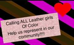 Image may contain: text that says 'Calling ALL Leather girls Of Color our Help community!!!! us represent'