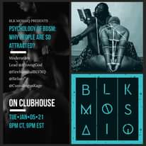 Image may contain: 1 person, text that says 'BLK MOSAIQ PRESENTS PSYCHOLOGY OF BDSM: WHY PEOPLE ARE SO ATTRACTED? Moderators Lead @AYovngGod @FireMarshalBLVXQ @SirJaxx @CunnilingusKage ON CLUBHOUSE B BLK K TUE-JAN-05-21 05-21 8PM cT, 9PM EST M'
